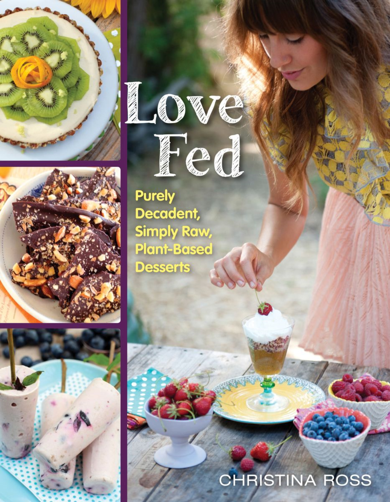 love fed purely decadent simply raw plant based desserts by christina ross